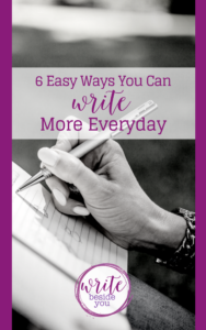 6 Easy Ways You Can Write More Everyday