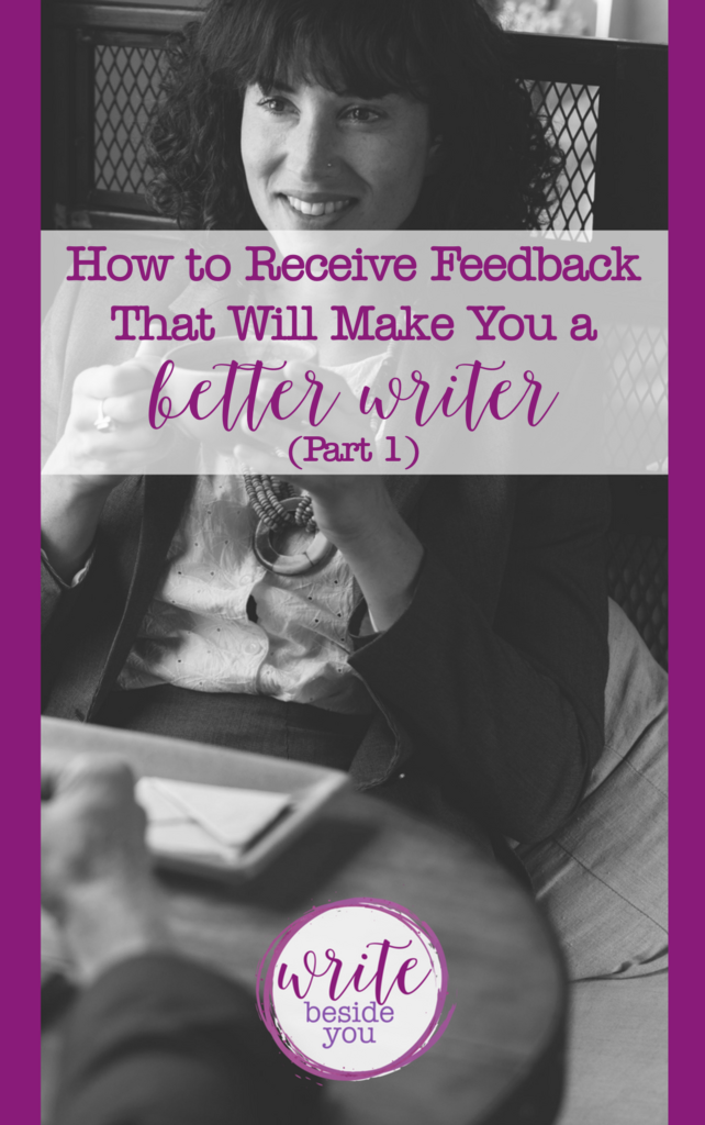 How to Receive Feedback That Will Make You a Better Writer — writing-critique